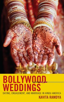 Bollywood Weddings: Dating, Engagement, and Marriage in Hindu America 9780739138540