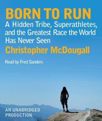 Born to Run: A Hidden Tribe, Superathletes, and the Greatest Race the World Has Never Seen 9780739383728