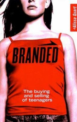 Branded: The Buying and Selling of Teenagers 9780738208626