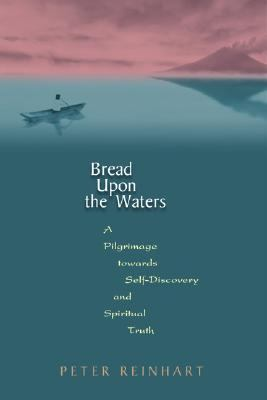 Bread Upon the Waters: A Pilgrimage Toward Self-Discovery and Spiritual Truth 9780738201832