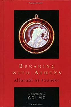 Breaking with Athens: Alfarabi as Founder 9780739110157