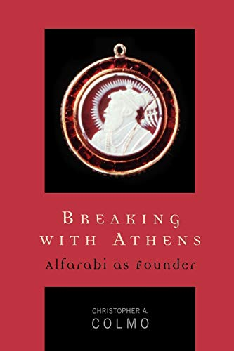 Breaking with Athens: Alfarabi as Founder 9780739110164