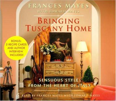 Bringing Tuscany Home: Sensuous Style from the Heart of Italy 9780739315675
