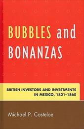 Bubbles and Bonanzas: British Investors and Investments in Mexico, 1821-1860 13177416