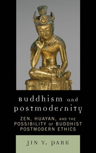 Buddhism and Postmodernity: Zen, Huayan, and the Possibility of Buddhist Postmodern Ethics 9780739118238
