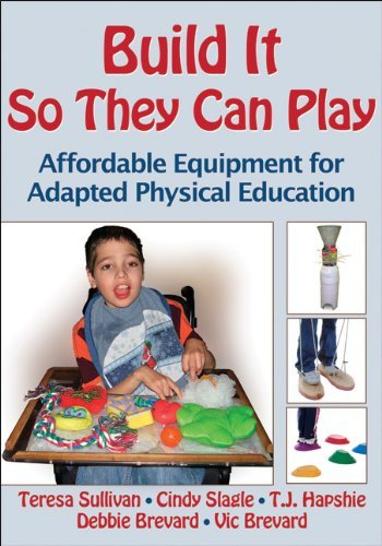 Build It So They Can Play: Affordable Equipment for Adapted Physical Education 9780736089913