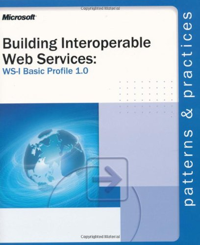 Building Interoperable Web Services: Ws-I Basic Profile 1.0: Ws-I Basic Profile 1.0 9780735618442