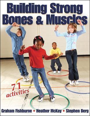 Building Strong Bones & Muscles: 71 Activities 9780736044868