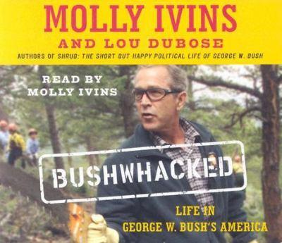 Bushwhacked: Life in George W. Bush's America 9780739317754
