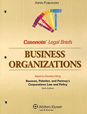 Business Organizations: Keyed to Course Using Bauman, Palmiter, and Partnoy's Corporations Law and Policy Sixth Edition 9780735569850