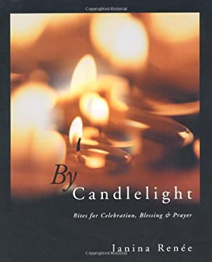 By Candlelight: Rites for Celebration, Blessing & Prayer 9780738704173