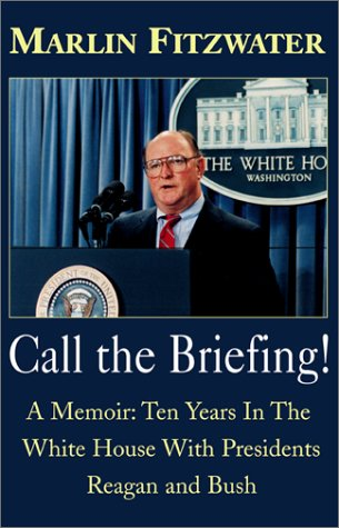 Call the Briefing!: A Memoir of Ten Years in the White House with Presidents Reagan and Bush 9780738834580