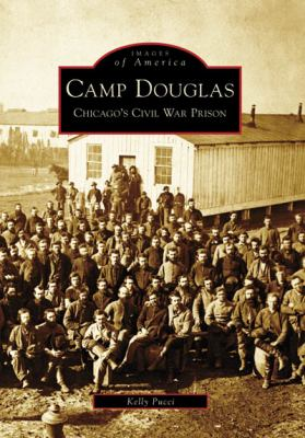 Camp Douglas: Chicago's Civil War Prison 9780738551753
