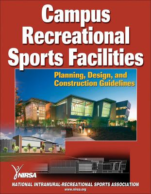 Campus Recreational Sports Facilities: Planning, Design and Construction Guidelines 9780736063838