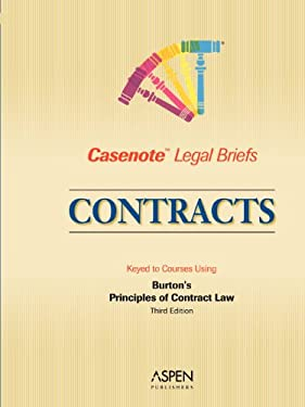 Casenote Legal Briefs: Contracts, Keyed to Burton's Principles of Contract Law, 3rd Edition 9780735563292