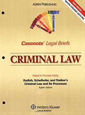 Casenote Legal Briefs: Criminal Law, Keyed to Kadish, Schulhofer, and Steiker's Criminal Law and Its Processes, 8th Ed. 9780735563360