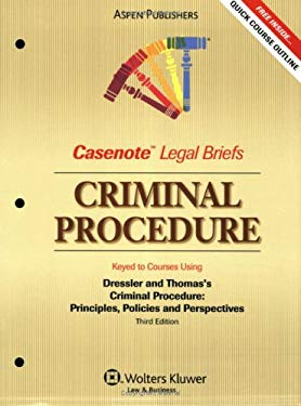 Casenote Legal Briefs: Criminal Procedure, Keyed to Dressler and Thomas' Criminal Procedure, 3rd Ed. 9780735569713