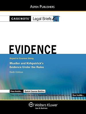 Casenote Legal Briefs: Evidence, Keyed to Mueller and Kirkpatrick's Evidence Under the Rules, 6th Ed. 9780735571761