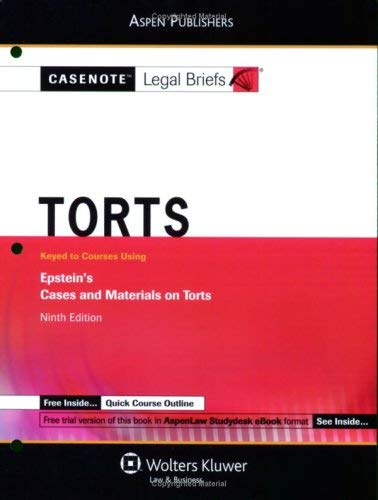 Casenote Legal Briefs: Torts, Keyed to Epstein's Cases and Materials on Torts, 9th Ed. 9780735571822