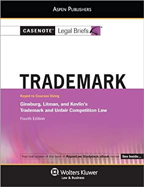 Casenote Legal Briefs: Trademark and Unfair Competition Law, Keyed to Ginsburg, Litman, and Kelvin, 4th Ed. 9780735561779