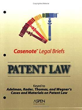 Casenote Legal Briefs: Patent Law, Keyed to Adelman, Radner, Thomas & Wegner 9780735543720