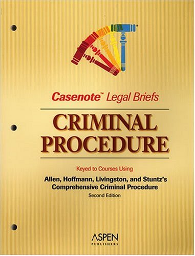 Casenote Legal Briefs: Criminal Procedure, Keyed to Allen, Hoffman, et al., Comprehensive Criminal Procedure, 2nd Ed. 9780735552203
