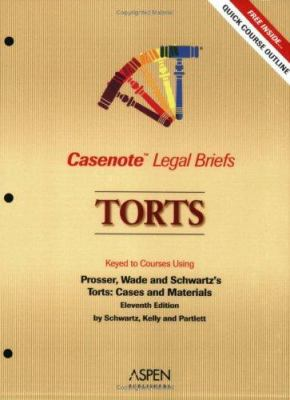 Casenote Legal Briefs: Torts, Keyed to Prosser, Wade and Schwartz's Torts, 11th Ed., by Schwartz, Kelly & Partlett 9780735559578