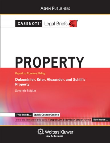 Casenote Legal Briefs: Property Keyed to Dukeminier, Krier, Alexander & Schill's 7th Ed. 9780735590205