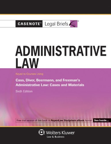 Casenote Legal Briefs: Administrative Law Keyed to Cass, Diver & Beermann, 6th Ed. 9780735599130