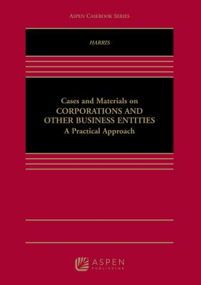 Cases and Materials on Corporations and Other Business Entities: A Practical Approach 9780735596368