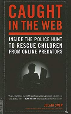 Caught in the Web: Inside the Police Hunt to Rescue Children from Online Predators 9780738211718
