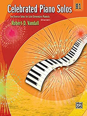 Celebrated Piano Solos, Book 1: Ten Diverse Solos for Late Elementary Pianists Robert D. Vandall