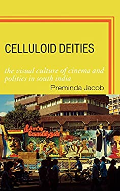 Celluloid Deities: The Visual Culture of Cinema and Politics in South India 9780739110607