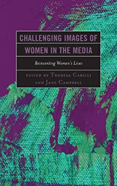 Challenging Images of Women in the Media: Reinventing Women's Lives 9780739176986