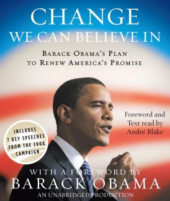 Change We Can Believe in: Barack Obama's Plan to Renew America's Promise 9780739383223