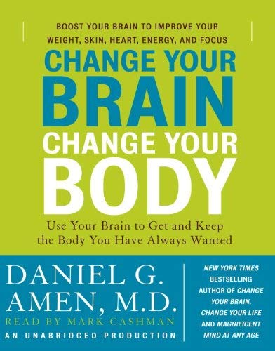 Change Your Brain, Change Your Body: Use Your Brain to Get and Keep the Body You Have Always Wanted 9780739384916
