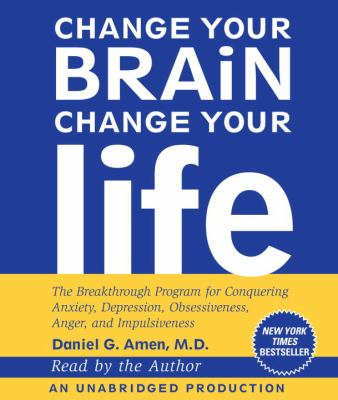 Change Your Brain, Change Your Life: The Breakthrough Program for Conquering Anxiety, Depression, Obsessiveness, Anger, and Impulsiveness 9780739376935