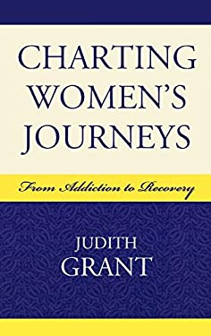 Charting Women's Journeys: From Addiction to Recovery 9780739114780