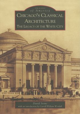 Chicago's Classical Architecture: The Legacy of the White City