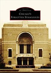 Chicago's Forgotten Synagogues - Packer, Robert A.