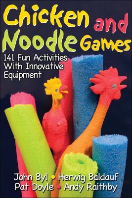 Chicken and Noodle Games: 141 Fun Activities with Innovative Equipment 9780736063920