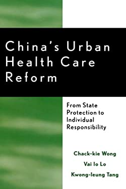 China's Urban Health Care Reform: From State Protection to Individual Responsibility 9780739113509