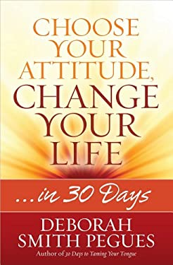 Choose Your Attitude, Change Your Life: ..in 30 Days