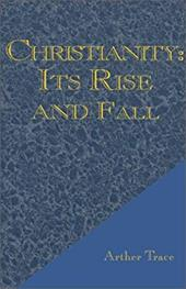 Christianity: Its Rise and Fall 2699962