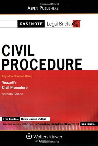 Casenote Legal Briefs: Civil Procedure, Keyed to Yeazell's Civil Procedure, 7th Ed. 9780735571716