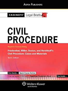 Casenote Legal Briefs: Civil Procedure, Keyed to Friedenthal, Miller, Sexton, and Hershkoff's Civil Procedure, 10th Ed. 9780735589421