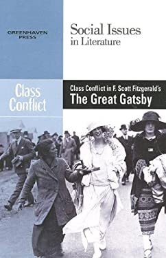 Class Conflict in F. Scott Fitzgerald's the Great Gatsby 9780737739039