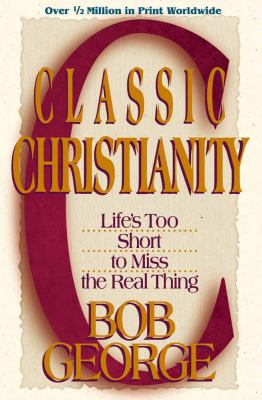Classic Christianity: Life's Too Short to Miss the Real Thing 9780736904193
