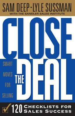 Close the Deal: Smart Moves for Selling: 120 Checklists to Help You Close the Very Best Deal 9780738200385