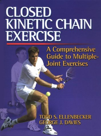 Closed Kinetic Chain Exercise: A Comprehensive Guide to Multiple Joint Exercises 9780736001700